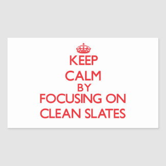 Keep Calm by focusing on Clean Slates Rectangular Sticker
