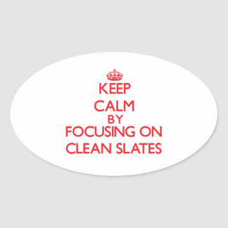 Keep Calm by focusing on Clean Slates Oval Stickers