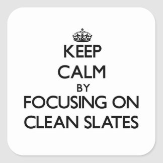 Keep Calm by focusing on Clean Slates Square Sticker