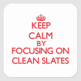 Keep Calm by focusing on Clean Slates Square Stickers