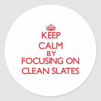 Keep Calm by focusing on Clean Slates Sticker