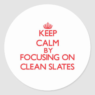 Keep Calm by focusing on Clean Slates Round Stickers