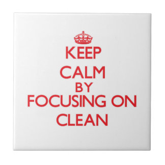 Keep Calm by focusing on Clean Tiles