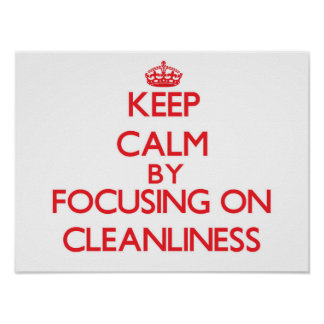 Keep Calm by focusing on Cleanliness Poster