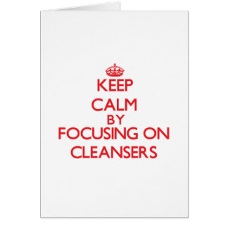Keep Calm by focusing on Cleansers Greeting Card
