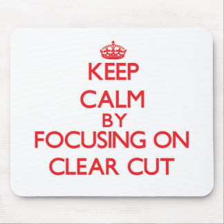Keep Calm by focusing on Clear-Cut Mousepads