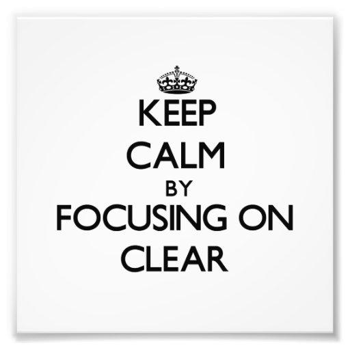 Keep Calm by focusing on Clear Art Photo