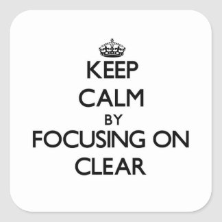 Keep Calm by focusing on Clear Stickers