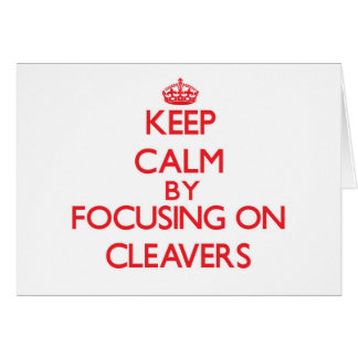 Keep Calm by focusing on Cleavers Greeting Card