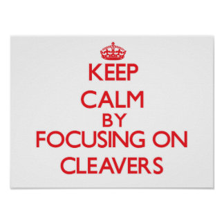 Keep Calm by focusing on Cleavers Poster