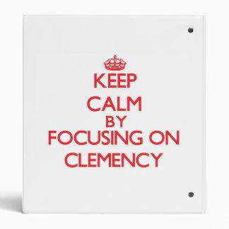 Keep Calm by focusing on Clemency 3 Ring Binders