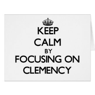 Keep Calm by focusing on Clemency Greeting Cards