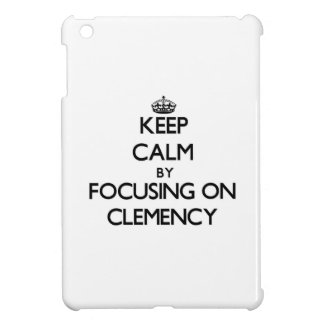 Keep Calm by focusing on Clemency Cover For The iPad Mini