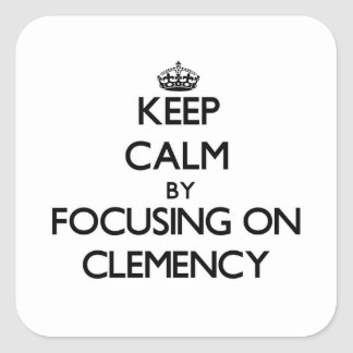 Keep Calm by focusing on Clemency Square Sticker