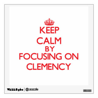 Keep Calm by focusing on Clemency Room Graphics