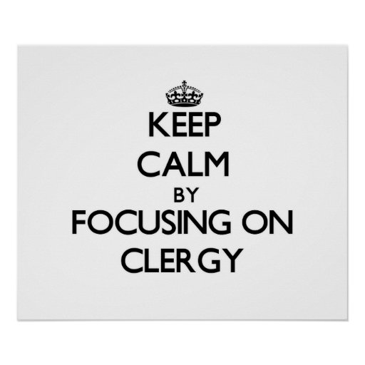 Keep Calm by focusing on Clergy Poster