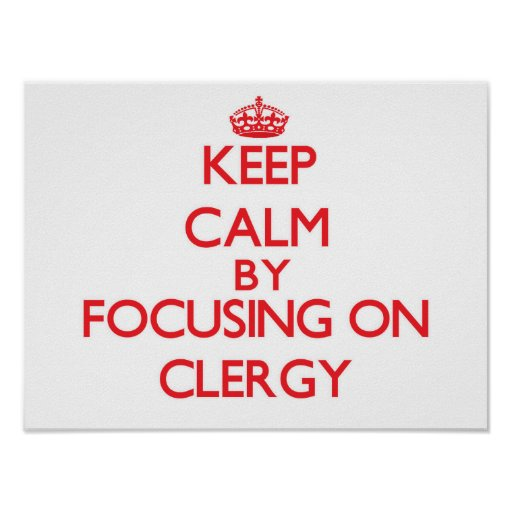 Keep Calm by focusing on Clergy Posters