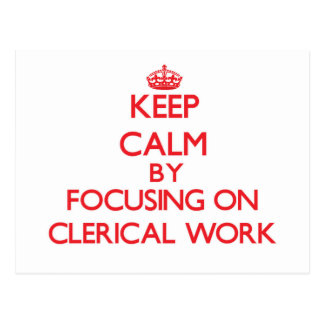 Keep Calm by focusing on Clerical Work Postcard