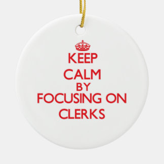 Keep Calm by focusing on Clerks Christmas Ornament