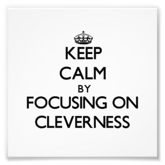 Keep Calm by focusing on Cleverness Photo