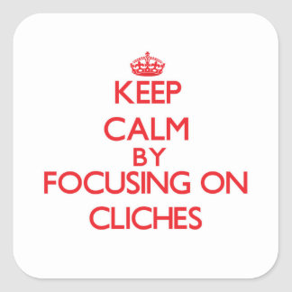 Keep Calm by focusing on Cliches Square Sticker