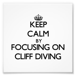 Keep Calm by focusing on Cliff Diving Photograph