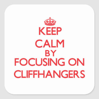 Keep Calm by focusing on Cliffhangers Square Sticker