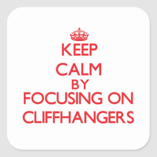 Keep Calm by focusing on Cliffhangers Stickers
