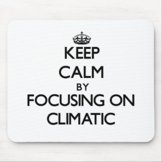 Keep Calm by focusing on Climatic Mouse Pads