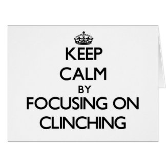 Keep Calm by focusing on Clinching Greeting Card