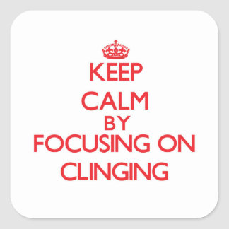 Keep Calm by focusing on Clinging Square Stickers