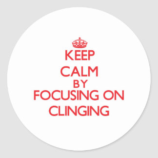 Keep Calm by focusing on Clinging Stickers