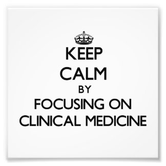 Keep calm by focusing on Clinical Medicine Photographic Print