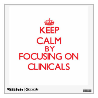Keep Calm by focusing on Clinicals Wall Skins