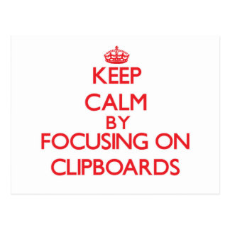 Keep Calm by focusing on Clipboards Post Card