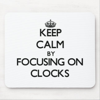 Keep Calm by focusing on Clocks Mousepad
