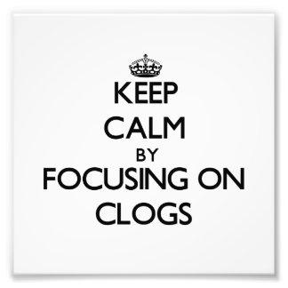 Keep Calm by focusing on Clogs Art Photo