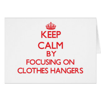 Keep Calm by focusing on Clothes Hangers Greeting Card