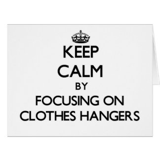 Keep Calm by focusing on Clothes Hangers Large Greeting Card