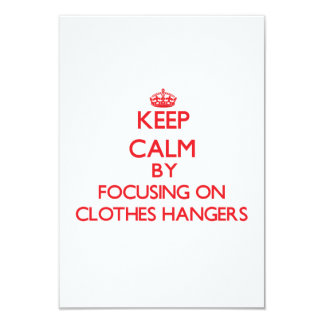 Keep Calm by focusing on Clothes Hangers 3.5x5 Paper Invitation Card