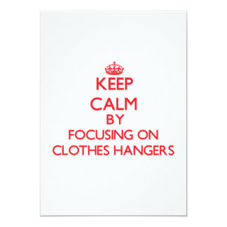 Keep Calm by focusing on Clothes Hangers 5x7 Paper Invitation Card