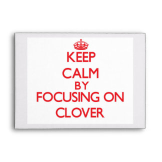 Keep Calm by focusing on Clover Envelopes