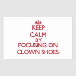 Keep Calm by focusing on Clown Shoes Rectangular Sticker