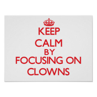 Keep Calm by focusing on Clowns Posters