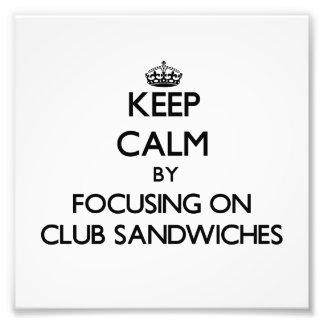Keep Calm by focusing on Club Sandwiches Art Photo