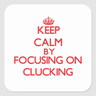 Keep Calm by focusing on Clucking Sticker