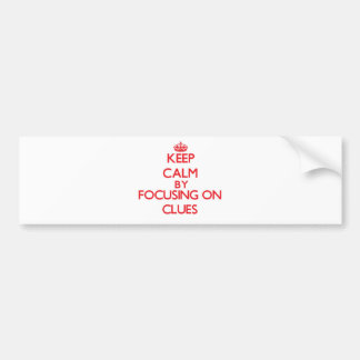 Keep Calm by focusing on Clues Bumper Stickers