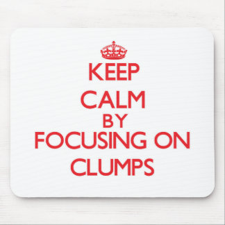 Keep Calm by focusing on Clumps Mousepad
