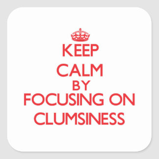 Keep Calm by focusing on Clumsiness Square Stickers