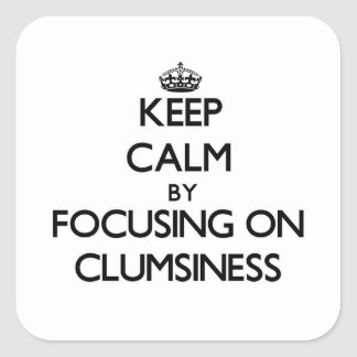 Keep Calm by focusing on Clumsiness Sticker